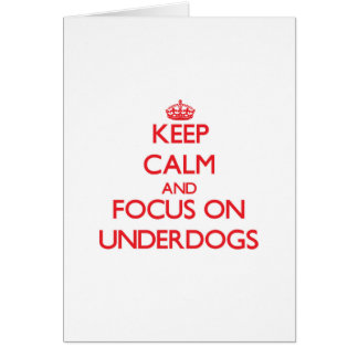 Keep Calm and focus on Underdogs Greeting Card