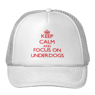 Keep Calm and focus on Underdogs Hats