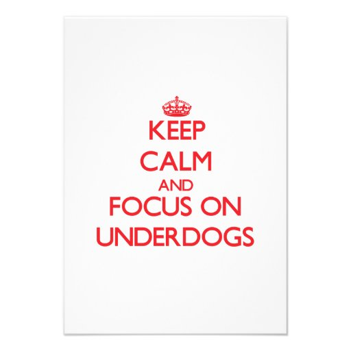 Keep Calm and focus on Underdogs Personalized Invite