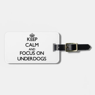 Keep Calm and focus on Underdogs Tags For Luggage
