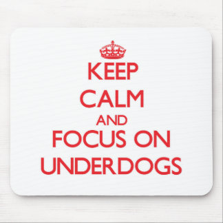 Keep Calm and focus on Underdogs Mousepads