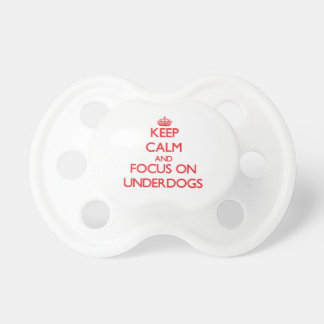 Keep Calm and focus on Underdogs Baby Pacifiers