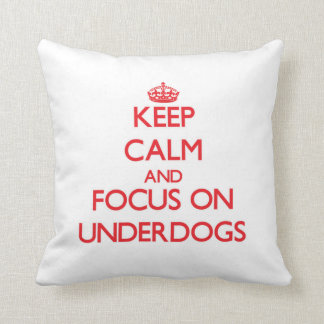 Keep Calm and focus on Underdogs Pillow
