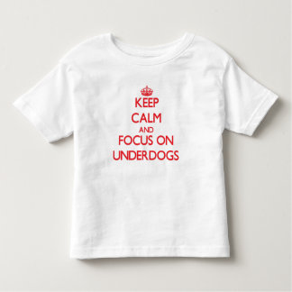 Keep Calm and focus on Underdogs Shirts