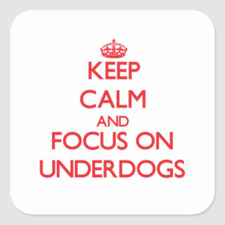 Keep Calm and focus on Underdogs Square Sticker