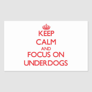 Keep Calm and focus on Underdogs Rectangle Sticker
