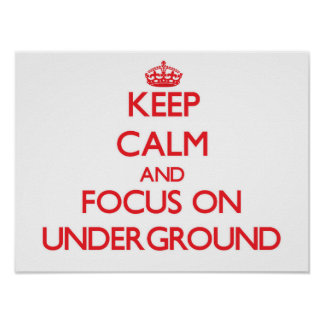 Keep Calm and focus on Underground Posters