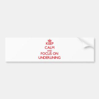 Keep Calm and focus on Underlining Bumper Sticker