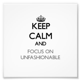 Keep Calm and focus on Unfashionable Photo Art