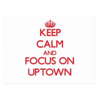 Keep Calm and focus on Uptown Postcard