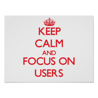 Keep calm and focus on USERS Poster