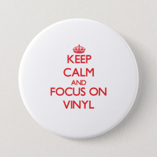 Keep Calm and focus on Vinyl 3 Inch Round Button