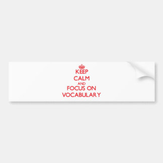Keep Calm and focus on Vocabulary Bumper Stickers