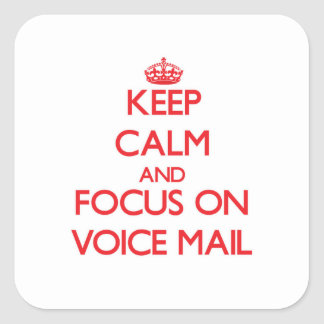 Keep Calm and focus on Voice Mail Square Sticker