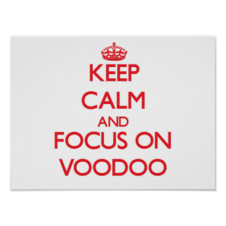 Keep Calm and focus on Voodoo Poster