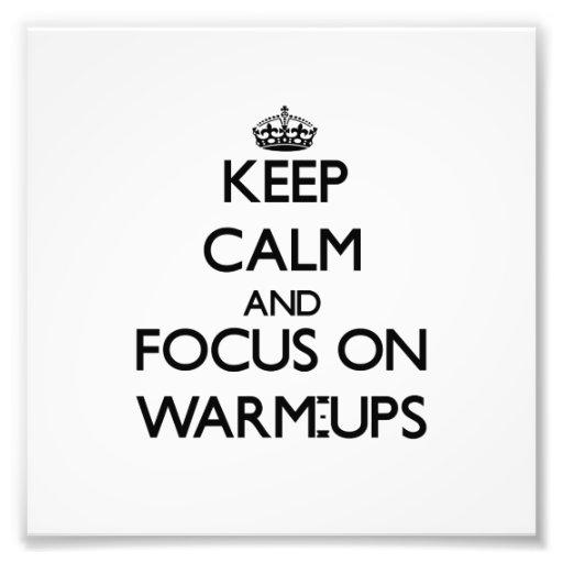 Keep Calm and focus on Warm-Ups Photo Art
