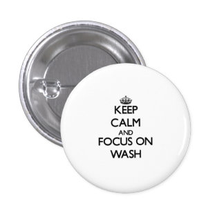 Keep Calm and focus on Wash Buttons