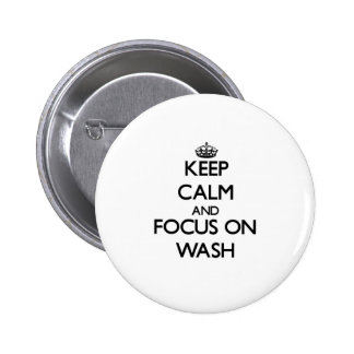 Keep Calm and focus on Wash Pinback Buttons