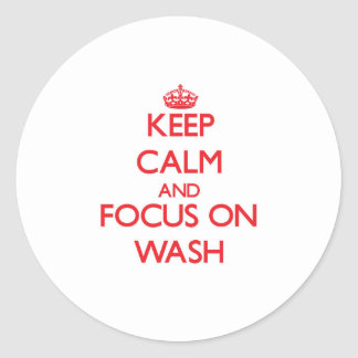 Keep Calm and focus on Wash Round Stickers