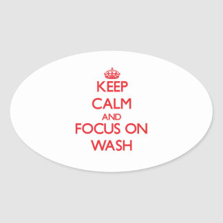 Keep Calm and focus on Wash Oval Stickers