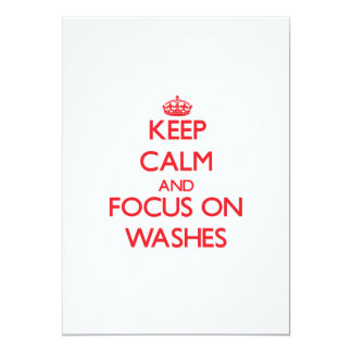 "Keep Calm and focus on Washes 5"" X 7"" Invitation Card"