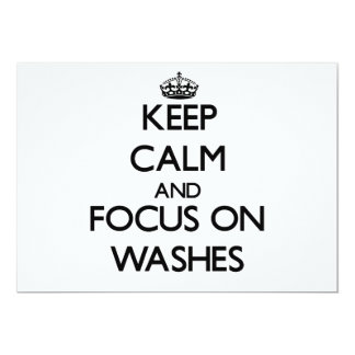 """Keep Calm and focus on Washes 5"""" X 7"""" Invitation Card"""