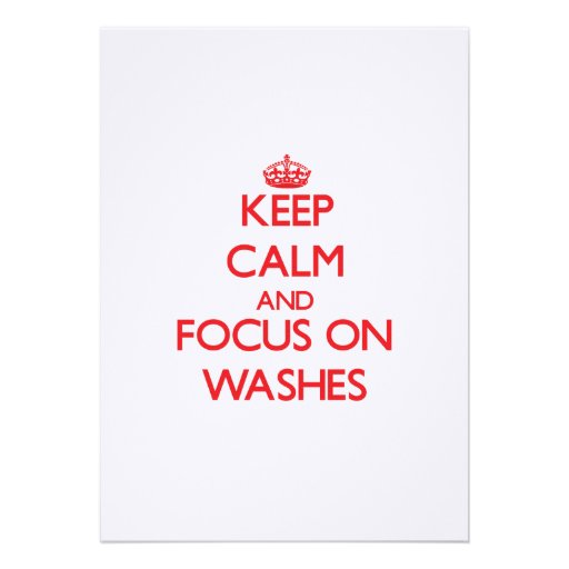 Keep Calm and focus on Washes Custom Invites