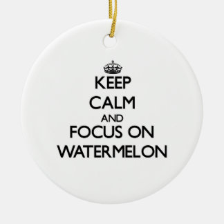 Keep Calm and focus on Watermelon Round Ceramic Ornament