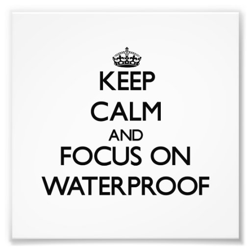 Keep Calm and focus on Waterproof Photograph