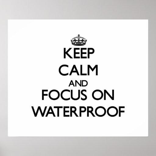 Keep Calm and focus on Waterproof Print