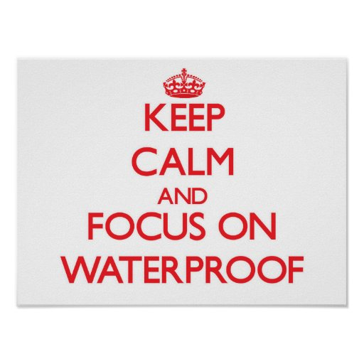 Keep Calm and focus on Waterproof Posters