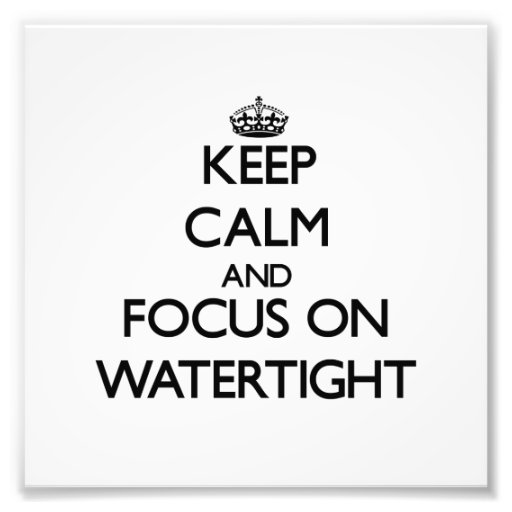 Keep Calm and focus on Watertight Photo