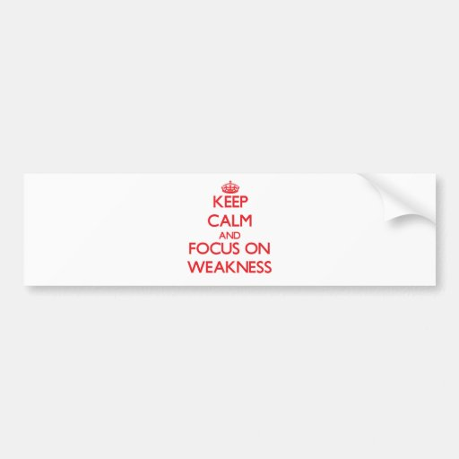 Keep Calm and focus on Weakness Bumper Sticker
