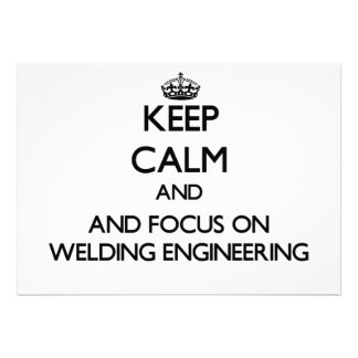 Keep calm and focus on Welding Engineering Personalized Invites