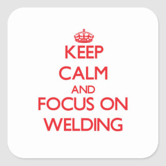 Keep Calm and focus on Welding Square Stickers