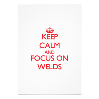 Keep Calm and focus on Welds Custom Invitations