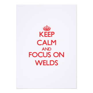 Keep Calm and focus on Welds Custom Announcements