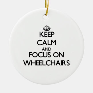 Keep Calm and focus on Wheelchairs Round Ceramic Ornament