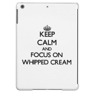 Keep Calm and focus on Whipped Cream iPad Air Cover