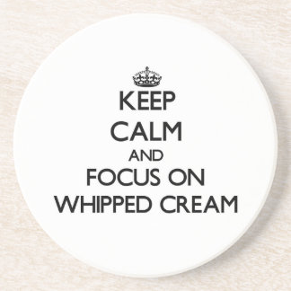 Keep Calm and focus on Whipped Cream Drink Coasters
