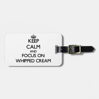 Keep Calm and focus on Whipped Cream Travel Bag Tag