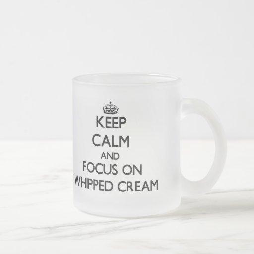 Keep Calm and focus on Whipped Cream Coffee Mugs