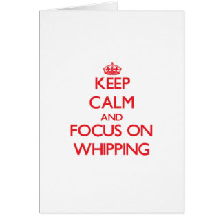 Keep Calm and focus on Whipping Greeting Card