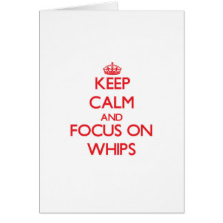 Keep Calm and focus on Whips Greeting Card