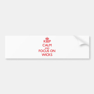 Keep Calm and focus on Wicks Bumper Stickers