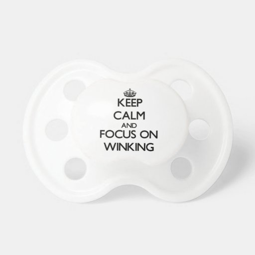 Keep Calm and focus on Winking Pacifiers