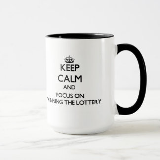 Keep Calm and focus on Winning The Lottery Mug