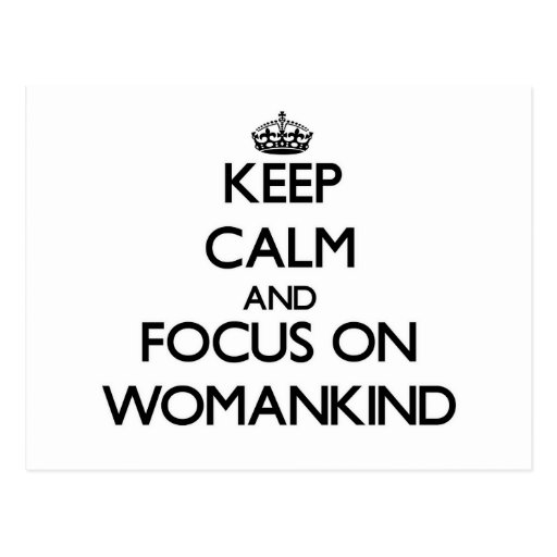 Keep Calm and focus on Womankind Post Card