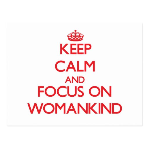 Keep Calm and focus on Womankind Postcard