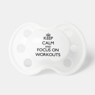 Keep Calm and focus on Workouts Pacifier